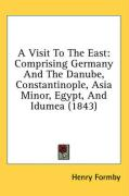 A Visit to the East: Comprising Germany and the Danube, Constantinople, Asia Minor, Egypt, and Idumea (1843) - Formby, Henry