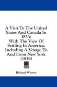 A Visit to the United States and Canada in 1833: With the View of Settling in America, Including a Voyage to and from New York (1836) - Weston, Richard