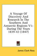 A Voyage of Discovery and Research in the Southern and Antarctic Regions V1: During the Years 1839-43 (1847) - Ross, James Clark