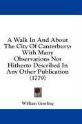 A Walk in and about the City of Canterbury: With Many Observations Not Hitherto Described in Any Other Publication (1779) - Gostling, William