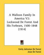 A Walloon Family in America V2: Lockwood de Forest and His Forbears, 1500-1848 (1914) - De Forest, Emily Johnston; De Forest, Jesse