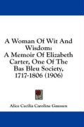A Woman of Wit and Wisdom: A Memoir of Elizabeth Carter, One of the Bas Bleu Society, 1717-1806 (1906) - Gaussen, Alice Cecilia Caroline