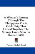 A Woman's Journey Through the Philippines on a Cable Ship That Linked Together the Strange Lands Seen En Route (1907) - Russel, Florence Kimball