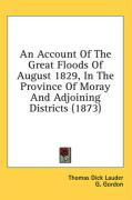 An Account of the Great Floods of August 1829, in the Province of Moray and Adjoining Districts (1873) - Lauder, Thomas Dick