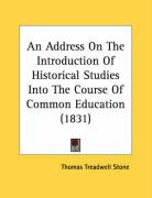 An Address on the Introduction of Historical Studies Into the Course of Common Education (1831) - Stone, Thomas Treadwell