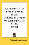 An Address to the People of Rhode Island: Delivered in Newport, on Wednesday, May 3, 1843 (1843) - Goddard, William Giles