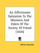 An Affectionate Salutation to the Ministers and Elders of the Society of Friend (1826) - Alexander, William