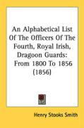 An Alphabetical List of the Officers of the Fourth, Royal Irish, Dragoon Guards: From 1800 to 1856 (1856) - Smith, Henry Stooks