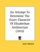 An Attempt to Determine the Exact Character of Elizabethan Architecture (1835) - Hakewill, James