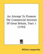 An Attempt to Promote the Commercial Interests of Great Britain, Tract 1 (1793) - Langworthy, William