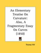 An Elementary Treatise on Curvature: Also, a Fragmentary Essay on Curves (1850) - Hill, Thomas