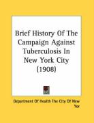 Brief History of the Campaign Against Tuberculosis in New York City (1908) - Department of Health the City of New Yor; Dept of Health of New York City