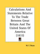 Calculations and Statements Relative to the Trade Between Great Britain and the United States of America (1833) - Reuss, W. F.