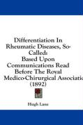Differentiation in Rheumatic Diseases, So-Called: Based Upon Communications Read Before the Royal Medico-Chirurgical Association (1892) - Lane, Hugh