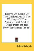 Essays on Some of the Difficulties in the Writings of the Apostle Paul and in Other Parts of the New Testament (1845) - Whately, Richard