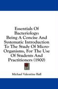 Essentials of Bacteriology: Being a Concise and Systematic Introduction to the Study of Micro-Organisms, for the Use of Students and Practitioners - Ball, Michael Valentine
