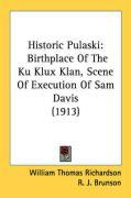 Historic Pulaski: Birthplace of the Ku Klux Klan, Scene of Execution of Sam Davis (1913) - Richardson, William Thomas; Brunson, R. J.; Brown, Joshua