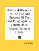 Historical Discourse on the Rise and Progress of the First Congregational Church of St. Albans, Vermont (1860) - Dutcher, L. L.