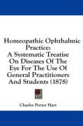 Homeopathic Ophthalmic Practice: A Systematic Treatise on Diseases of the Eye for the Use of General Practitioners and Students (1878) - Hart, Charles Porter
