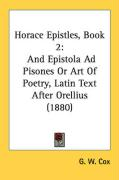 Horace Epistles, Book 2: And Epistola Ad Pisones or Art of Poetry, Latin Text After Orellius (1880) - Cox, G. W.