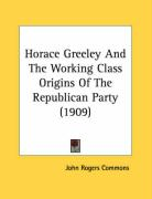 Horace Greeley and the Working Class Origins of the Republican Party (1909) - Commons, John Rogers