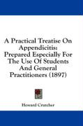 A Practical Treatise on Appendicitis: Prepared Especially for the Use of Students and General Practitioners (1897) - Crutcher, Howard
