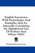 English Synonyms: With Etymologies and Examples and an Appendix Containing an Alphabetical List of Prefixes and Affixes (1883) - Norman, Frederick Bryon