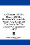 A Glossary of the Dialect of the Hundred of Lonsdale, North and South of the Sands, in the County of Lancaster (1869) - Peacock, Robert Backhouse