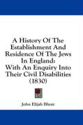 A History of the Establishment and Residence of the Jews in England: With an Enquiry Into Their Civil Disabilities (1830) - Blunt, John Elijah