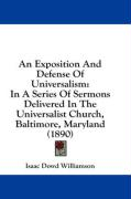 An Exposition and Defense of Universalism: In a Series of Sermons Delivered in the Universalist Church, Baltimore, Maryland (1890) - Williamson, Isaac Dowd