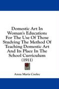 Domestic Art in Woman's Education: For the Use of Those Studying the Method of Teaching Domestic Art and Its Place in the School Curriculum (1911) - Cooley, Anna Maria