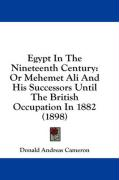 Egypt in the Nineteenth Century: Or Mehemet Ali and His Successors Until the British Occupation in 1882 (1898) - Cameron, Donald Andreas