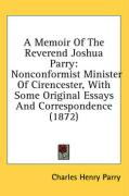 A Memoir of the Reverend Joshua Parry: Nonconformist Minister of Cirencester, with Some Original Essays and Correspondence (1872) - Parry, Charles Henry
