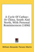 A Cycle of Cathay: Or China, South and North, with Personal Reminiscences (1896) - Martin, William Alexander Parsons