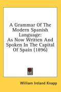 A Grammar of the Modern Spanish Language: As Now Written and Spoken in the Capital of Spain (1896) - Knapp, William Ireland