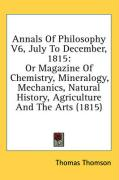 Annals of Philosophy V6, July to December, 1815: Or Magazine of Chemistry, Mineralogy, Mechanics, Natural History, Agriculture and the Arts (1815) - Thomson, Thomas