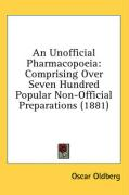 An Unofficial Pharmacopoeia: Comprising Over Seven Hundred Popular Non-Official Preparations (1881) - Oldberg, Oscar