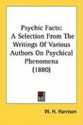 Psychic Facts: A Selection from the Writings of Various Authors on Psychical Phenomena (1880)