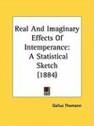 Real and Imaginary Effects of Intemperance: A Statistical Sketch (1884) - Thomann, Gallus