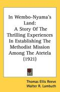 In Wembo-Nyama's Land: A Story of the Thrilling Experiences in Establishing the Methodist Mission Among the Atetela (1921) - Reeve, Thomas Ellis