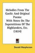 Melodies from the Gaelic and Original Poems: With Notes on the Superstitions of the Highlanders, Etc. (1824) - MacPherson, Donald