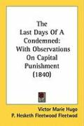 The Last Days of a Condemned: With Observations on Capital Punishment (1840) - Hugo, Victor; Fleetwod, P. Hesketh Fleetwood