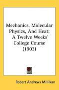 Mechanics, Molecular Physics, and Heat: A Twelve Weeks' College Course (1903) - Millikan, Robert Andrews