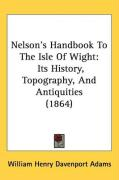 Nelson's Handbook to the Isle of Wight: Its History, Topography, and Antiquities (1864) - Adams, William Henry Davenport