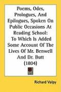 Poems, Odes, Prologues, and Epilogues, Spoken on Public Occasions at Reading School: To Which Is Added Some Account of the Lives of Mr. Benwell and Dr - Valpy, Richard