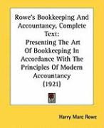 Rowe's Bookkeeping and Accountancy, Complete Text: Presenting the Art of Bookkeeping in Accordance with the Principles of Modern Accountancy (1921) - Rowe, Harry Marc