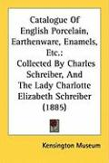 Catalogue of English Porcelain, Earthenware, Enamels, Etc.: Collected by Charles Schreiber, and the Lady Charlotte Elizabeth Schreiber (1885) - Kensington Museum, Museum