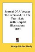 Journal of a Voyage to Greenland, in the Year 1821: With Graphic Illustrations (1823) - Manby, George William
