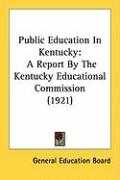 Public Education in Kentucky: A Report by the Kentucky Educational Commission (1921) - General Education Board, Education Board