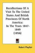 Recollections of a Visit to the United States and British Provinces of North America: In the Years 1847-1849 (1856) - Playfair, Robert